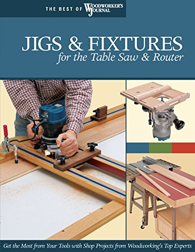 Jigs & Fixtures for the Table Saw & Router: Get the Most from Your Tools with Shop Projects from Woodworking's Top Experts (Fox Chapel Publishing) 26 Innovative Designs (Best of Woodworker's Journal)