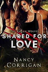 Shared for Love: Kagan Wolves: A Paranormal Suspense Romance (Royal-Kagan Shifter World Book 6)