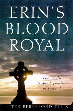Erin's Blood Royal: the Noble Gaelic Dynasties of Ireland