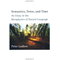 Semantics, Tense, and Time: An Essay in the Metaphysics of Natural Language (A Bradford Book) (English Edition)