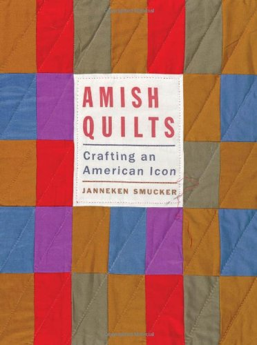 Amish Quilts: Crafting an American Icon (Young Center Books in Anabaptist and Pietist Studies) pdf