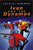 Ivan and the Dynamos, Crystal Bowman, 0802850871
