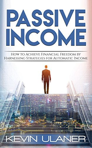 Download for free Passive Income: How to Achieve Financial Freedom by Harnessing Strategies for Automatic Income