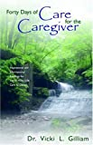 Forty Days of Care for the Caregiver, Vicki L. Gilliam, 1414102038