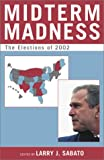 img - for Midterm Madness: The Elections of 2002 (Center for Politics Series) book / textbook / text book