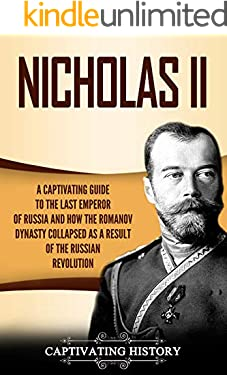Nicholas II: A Captivating Guide to the Last Emperor of Russia and How the Romanov Dynasty Collapsed as a Result of the Russian Revolution