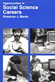 Opportunities in Social Science Careers, Marek, Rosanne J., 0844245739