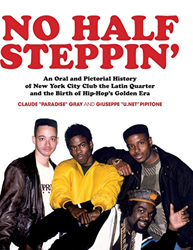 Pdf Photography No Half Steppin': An Oral and Pictorial History of New York City Club the Latin Quarter and the Birth of Hip-Hop's Golden Era