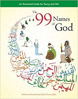 The 99 Names Of God An Illustrated Guide For Young And Old Daniel Thomas Dyer 9780957138827 Amazon Books