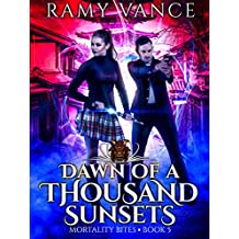Dawn of a Thousand Sunsets: An Urban Fantasy Thriller (Mortality Bites Book 5)