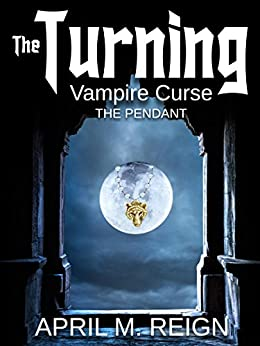 Vampire Curse: The Pendant  (The Turning Series Book 4) by [Reign, April M.]