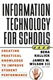 img - for Information Technology for Schools: Creating Practical Knowledge to Improve Student Performance book / textbook / text book