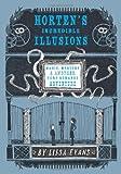 Horten's Incredible Illusions: Magic, Mystery & Another Very Strange Adventure (Horten's Miraculous Mechanisms)