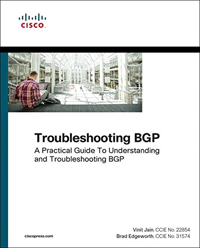 Cisco Troubleshooting Network (Troubleshooting BGP: A Practical Guide to Understanding and Troubleshooting BGP (Networking Technology))