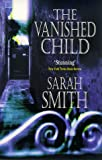 Front cover for the book The Vanished Child by Sarah Smith