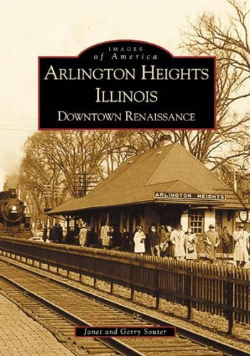 Arlington Heights Illinois: Downtown Renaissance (Images of America) (City Of Arlington Heights Il)