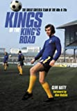 Kings of the King's Road: The Great Chelsea Team of the 60s & 70s