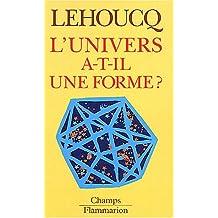 UNIVERS A-T-IL UNE FORME (L')