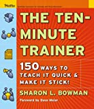 img - for The Ten-Minute Trainer: 150 Ways to Teach it Quick and Make it Stick! book / textbook / text book