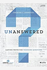 Unanswered - Bible Study Book: Lasting Answers to Trending Questions by Jeremiah Johnston (2015-11-01)