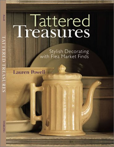 Tattered Treasures Stylish Decorating With Flea Market Finds