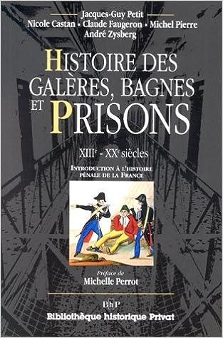 Amazon Fr Histoire Des Galeres Bagnes Et Prisons Xiiie Xxe Siecles Introduction A L Histoire Penale De La France Collectif Petit Jacques Guy Livres
