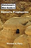 Watchman's Mini Guide to Daniel's Prophecies, Richard Perry, 1478334649