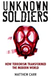 Unknown Soldiers - How Terrorism Transformed The Modern World