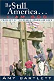 Be Still, America... I Am God, Amy Bartlett, 087509967X
