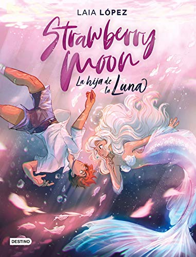 Strawberry Moon. La hija de la luna (Destino. Fuera de colección) por Laia López