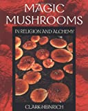 Magic Mushrooms in Religion and Alchemy, Clark Heinrich, 0892819979