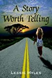 A Story Worth Telling, Lessie Myles, 1410766772
