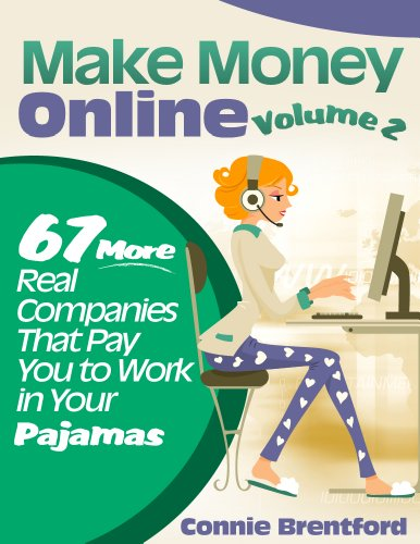 Make Money Online Volume 2 – 67 More Real Companies That Pay You To Work In Your Pajamas