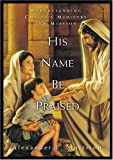 img - for His Name Be Praised: Understanding Christ's Ministry and Mission book / textbook / text book