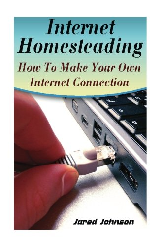 Internet Homesteading: How To Make Your Own Internet ...