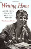 Writing Home : American Women Abroad, 1830-1920, Schriber, Mary Suzanne, 0813917794