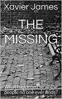 The Missing: What happened to all the people no one ever finds? by [James, Xavier]