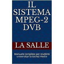 Il Sistema MPEG-2 DVB: Manuale completo per studenti universitari e tecnici media (Italian Edition)
