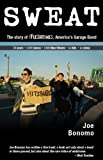 Sweat : The Story of the Fleshtones, America's Garage Band, Bonomo, Joe, 0826428460