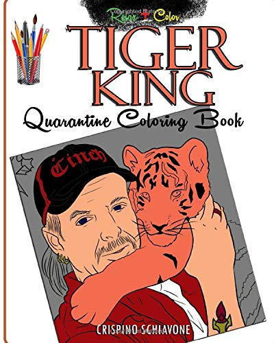 Tiger King Quarantine Coloring Book Relax And Color Away Pandemic Havoc With A Stress Relieving And Relaxing Coloring Pages Of Joe Exotic To Help You Lockdown Boredom Adult Kid