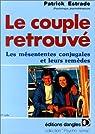 Le Couple retrouvé : Les Mesententes conjugales et leurs remèdes par Estrade