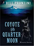 Coyote and Quarter-Moon, Bill Pronzini, 1594144052