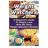Weight Watchers: A Beginner's Guide To Weight Loss With 20 Tasty Weight Watchers Recipes: (Weight Watchers for Beginners, Weight Loss Motivation, ... Diet Desserts, Weight Watchers Guide) by Denita Jo Milton (2015-08-27)