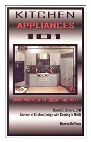 Kitchen Appliances 101: What Works, What Doesn't and Why: Donald E ...