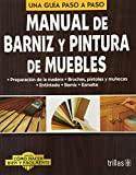 Manual de barniz y pintura de muebles / Manual of varnish and furniture paint: Una guia paso a paso / A Step by Step Guide (Como hacer bien y facilmente / How to Do Well and Easily) (Spanish Edition)