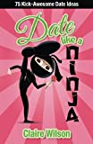 img - for Date Like a Ninja: 75 Kick-Awesome Date Ideas book / textbook / text book