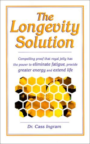 The Longevity Solution: Compelling Proof That Royal Jelly Has the Power to Eliminate Fatigue, Provide Greater Energy and Extend Life