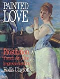 Painted Love: Prostitution and French Art of the Impressionist Era