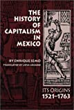 The History of Capitalism in Mexico : Its Origins, 1521-1763, Semo, Enrique, 0292730691