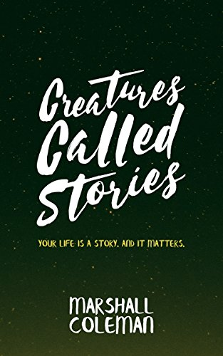 Creatures Called Stories: Your Life is a Story. And It Matters. (Your Story Book 1)